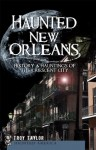 Haunted New Orleans (LA): History & Hauntings of the Crescent City - Troy Taylor
