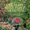 Creative Vegetable Gardening: Accenting Your Vegetables With Flowers - Joy Larkcom