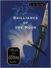Brilliance of the Moon: Tales of the Otori, Book Three - Lian Hearn