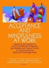 Acceptance and Mindfulness at Work: Applying Acceptance and Commitment Therapy and Relational Frame Theory to Organizational Behavior Management - Steven C. Hayes, Frank W. Bond, Dermot Barnes-Holmes