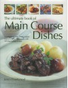 The Ultimate Book of Main Course Dishes: A Complete Guide to Home-Cooked Food for All Your Main Meals, with 340 Step-By-Step Recipes - Jenni Fleetwood
