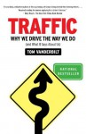 Traffic: Why We Drive the Way We Do (and What It Says About Us) - Tom Vanderbilt