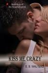 Kiss Me Crazy - E.B. Walters