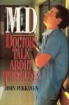 M.D.: Doctors Talk About Themselves - John Pekkanen