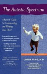 The Autistic Spectrum: A Parents' Guide to Understanding and Helping Your Child - Lorna Wing, Ami Klin, Fred R. Volkmar