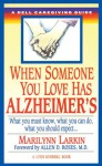 When Someone You Love Has Alzheimer's: What You Must Know, What You Can Do, and What You Should Expect A Dell Caregiving Guide - Marilyn Larkin, Lynn Sonberg