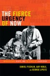 The Fierce Urgency of Now: Improvisation, Rights, and the Ethics of Cocreation - Daniel Fischlin, Ajay Heble, George Lipsitz