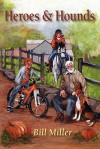 Heroes and Hounds - Bill Miller, Mary Burkhardt