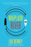 Whiplash River: A Novel - Lou Berney