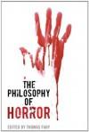The Philosophy of Horror (The Philosophy of Popular Culture) - Thomas Fahy, Phillip J. Nickel, Phillip Tallon, Jeremy Morris