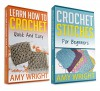 """(2 BOOK BUNDLE) """"Learn How to Crochet Quick And Easy"""" & """"Crochet Stitches For Beginners"""" - Amy Wright"""