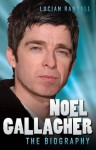 Noel Gallagher - The Biography - Tom Mason