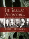 The Worldly Philosophers: The Lives, Times & Ideas of the Great Economic Thinkers (MP3 Book) - Robert L. Heilbroner, Mary Woods