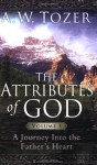 The Attributes of God Volume 1 with Study Guide: A Journey Into the Father's Heart - A.W. Tozer