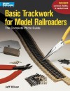 Basic Trackwork for Model Railroaders: The Complete Photo Guide (Model Railroader Books) - Jeff Wilson