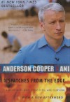 Dispatches from the Edge: A Memoir of Wars, Disaster, and Survival - Anderson Cooper
