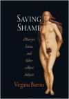 Saving Shame: Martyrs, Saints, and Other Abject Subjects - Virginia Burrus