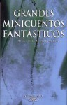 Grandes Minicuentos Fantasticos = Great Fantastic Ministories - Various, Eduardo Galeano, Julio Cortázar, Benito Arias Garcia