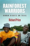 Rainforest Warriors: Human Rights on Trial - Richard Price