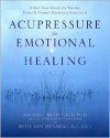 Acupressure for Emotional Healing: A Self-Care Guide for Trauma, Stress, & Common Emotional Imbalances - Michael Reed Gach, Beth Ann Henning