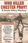 Who Killed Chester Pray? A Death Valley Mystery - Nicholas Clapp