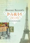 Shannon Bennett's Paris: A Personal Guide to the City's Best - Shannon Bennett, Scott Murray