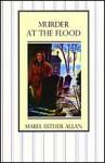 Murder At The Flood - Mabel Esther Allan