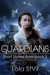 Guardians: Short Stories From Book 5 - Lola St.Vil
