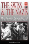 The Swiss & the Nazis: How the Alpine Republic Survived in the Shadow of the Third Reich - Stephen P. Halbrook