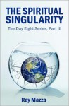 The Spiritual Singularity - Ray Mazza