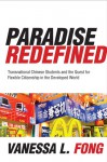 Paradise Redefined: Transnational Chinese Students and the Quest for Flexible Citizenship in the Developed World - Vanessa L. Fong