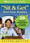 Sit & Get Won't Grow Dendrites: 20 Professional Learning Strategies That Engage the Adult Brain - Marcia L. Tate