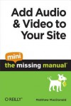 Add Audio and Video to Your Site: The Mini Missing Manual - Matthew MacDonald