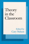 Theory in the Classroom - Cary Nelson