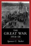 The Great War, 1914-1918 - Spencer C. Tucker