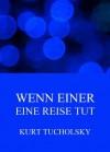 Wenn einer eine Reise tut: Erweiterte Ausgabe (German Edition) - Kurt Tucholsky