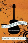 Play Pretty Blues - Snowden Wright