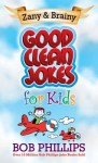 Zany and Brainy Good Clean Jokes for Kids - Bob Phillips