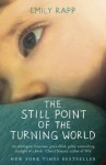 The Still Point of the Turning World: A Mother's Story - Emily Rapp