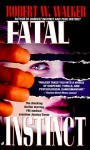 Fatal Instinct - Robert W. Walker