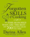 Forgotten Skills of Cooking: The Time-Honored Ways are the Best - Over 700 Recipes Show You Why - Darina Allen