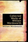 Collected Works of William Wordsworth - William Wordsworth