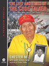 The Life and Times of the Code Talker - Chester Nez, Judith Schiess Avila