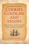 Cookies, Coleslaw, and Stoops: The Influence of Dutch on the North American Languages - Nicoline van der Sijs