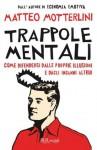 Trappole mentali. Come difendersi dalle proprie illusioni e dagli inganni altrui - Matteo Motterlini