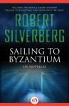 Sailing to Byzantium: Six Novellas - Robert Silverberg