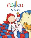 Caillou: My Room: First words book - Chouette Publishing, Pierre Brignaud