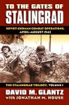 To the Gates of Stalingrad: Soviet-German Combat Operations, April-August 1942 - David M. Glantz, Jonathan M. House
