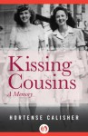 Kissing Cousins: A Memory - Hortense Calisher