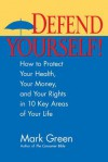 Defend Yourself!: How to Protect Your Health, Your Money, And Your Rights in 10 Key Areas of Your Life - Mark J. Green, Kevin McCarthy, Lauren Strayer